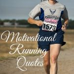 These motivational running are fantastic for running encouragement, but there are also great life in general motivational quotes!