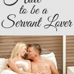 4 Tips On How To Be A Servant Lover