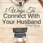 3 Ways to Connect With Your Husband When Busy