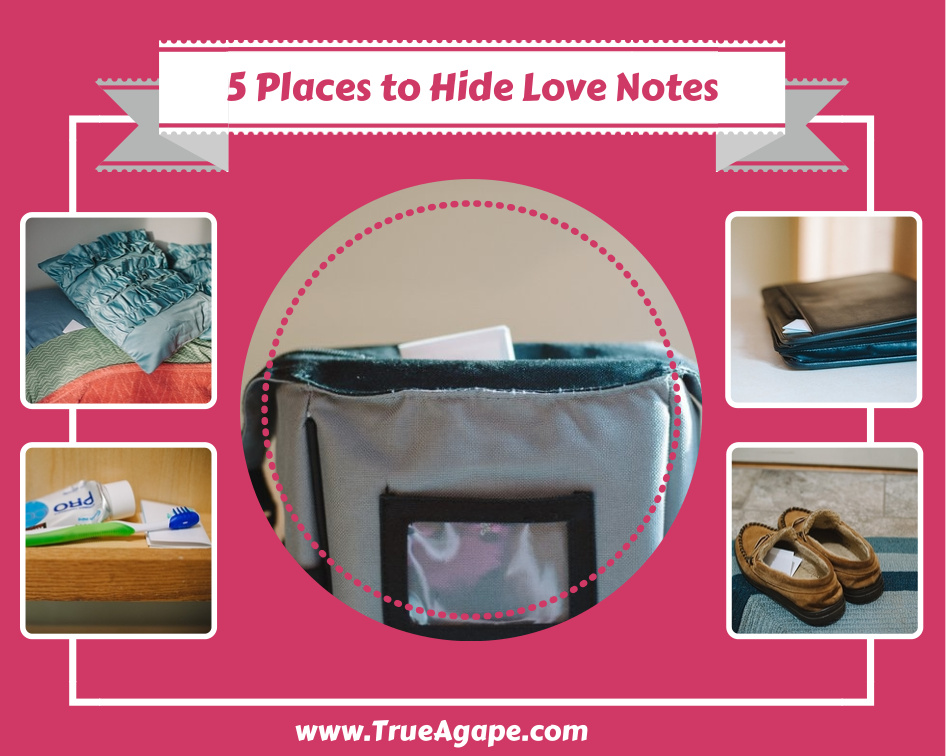 http://trueagape.net/wp-content/uploads/2014/02/5-Places-to-Hide-Love-Notes.png