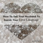 Getting My Husband To Speak My Love Language