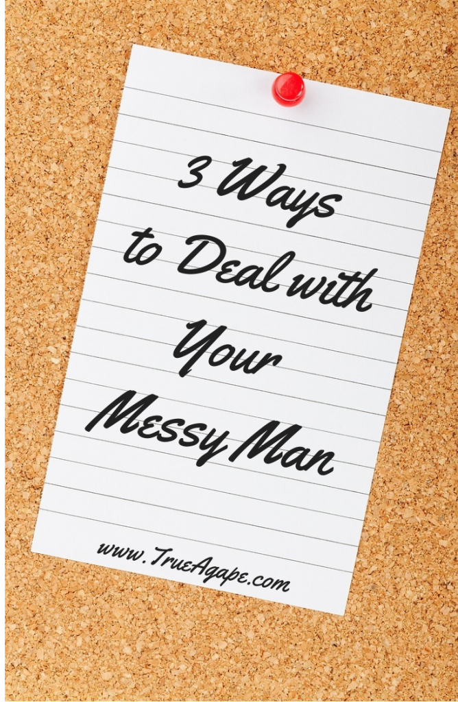 3 Ways to Deal with Your Messy Man