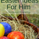 Easter Ideas For Him- Pinterest Round Up