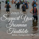 There are many ways that you can support your ironman triathlete before, during and after a race. Here are just 33 ways!