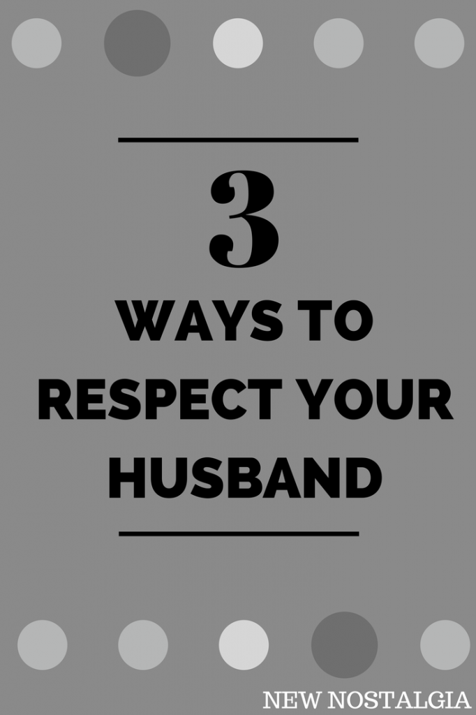 3 ways to respect your husband