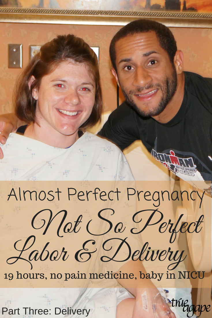Our almost perfect pregnancy ended up proving not to be the perfect labor and delivery. 19 hour labor with no pain medicine plus complications put our sweet baby in NICU