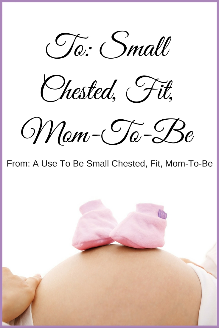 I use to be that small chested, fit, mom-to-be. And I have some things to tell you!