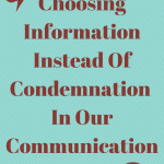 Choosing Information Instead Of Condemnation In Our Communication
