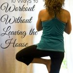 10 Ways to Workout Without Leaving the House