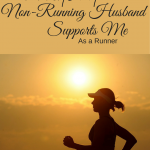 You're a runner and your man is not? Some ways your non-running husband can support you.