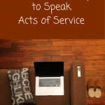 Some easy ways to speak Acts of Service that does not have to do with running errands.
