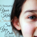 5 Reasons Your Kids Should See You Date Your Spouse