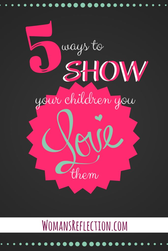 these are some great ways to show your children that you love them.