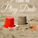 4 Must Do's to Plan a Play Date