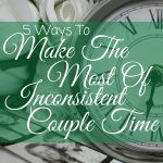 Is your time together inconsistent? This is how you can make the most of it!