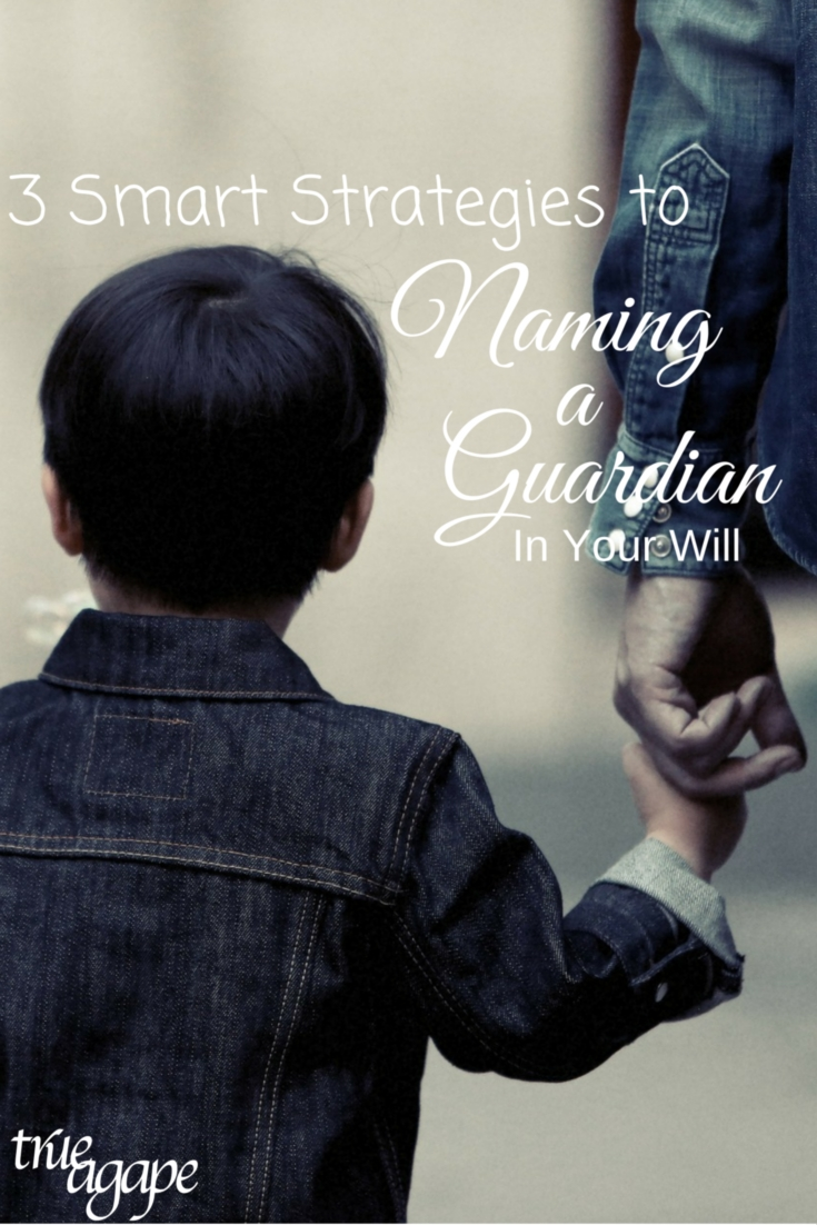 3 Smart Strategies to Naming a Guardian In Your Will