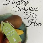 Food surprises don't always have to be unhealthy snacks! You can have healthy surprises for him too!