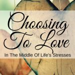 Sometimes life's stresses make it hard to choose love.