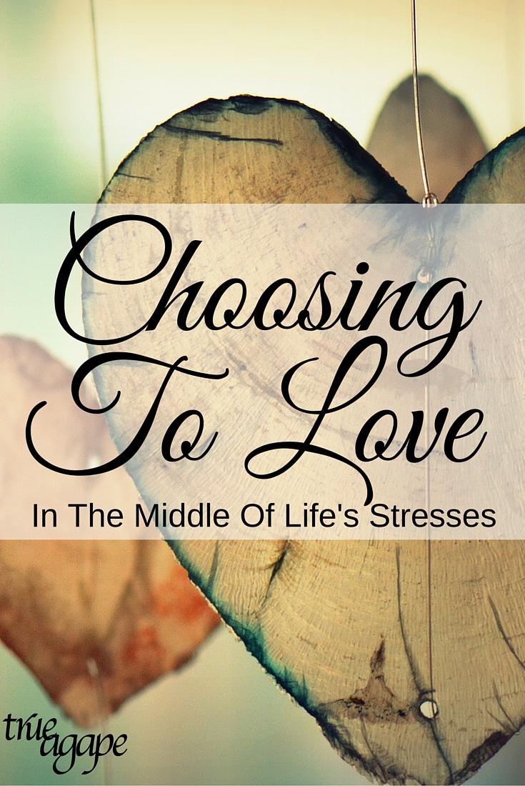 Sometimes life's stresses make it hard to choose love.
