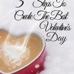 Quick Guide: 3 Steps To Create The Best Valentine's Day
