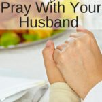 7 Ways To Pray With Your Husband