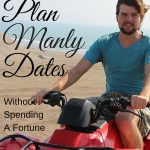 How To Plan Manly Dates Without Spending A Fortune