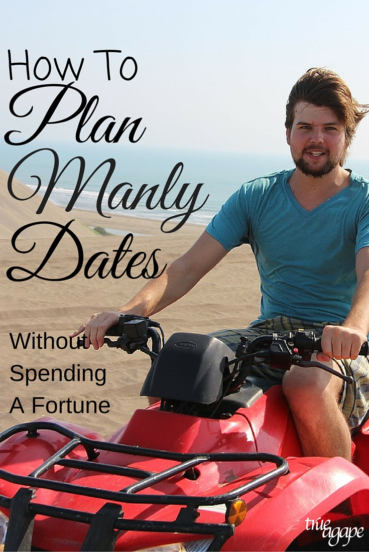 "Sometimes we need to try a different type of date and plan a ""manly date""! But it doesn't have to cost a fortune!"