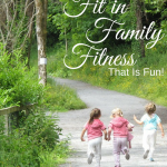 How to Fit in (Fun!) Family Fitness