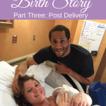Our Natural Birth Story- Part Three: Post Delivery