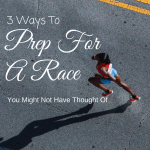 3 Ways To Prep For A Race You Might Not Have Thought Of