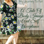 My Journey To Fat- A Tale Of Body Image And Self Acceptance