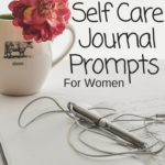7 Self Care Journal Prompts For Women